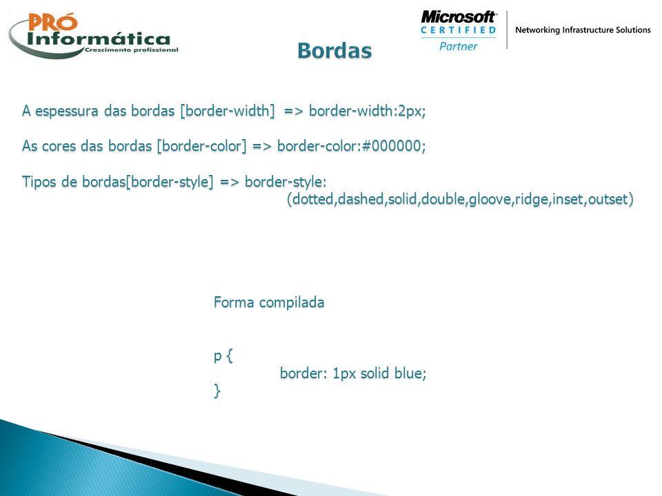 Bordas A espessura das bordas [border-width] => border-width:2px;